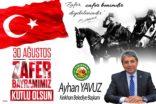 """BAŞKAN YAVUZ; """"30 AĞUSTOS TARİH SAHNESİNDEN SİLİNDİĞİ DÜŞÜNÜLEN BİR ULUSUN ŞAHLANIŞIDIR"""""""