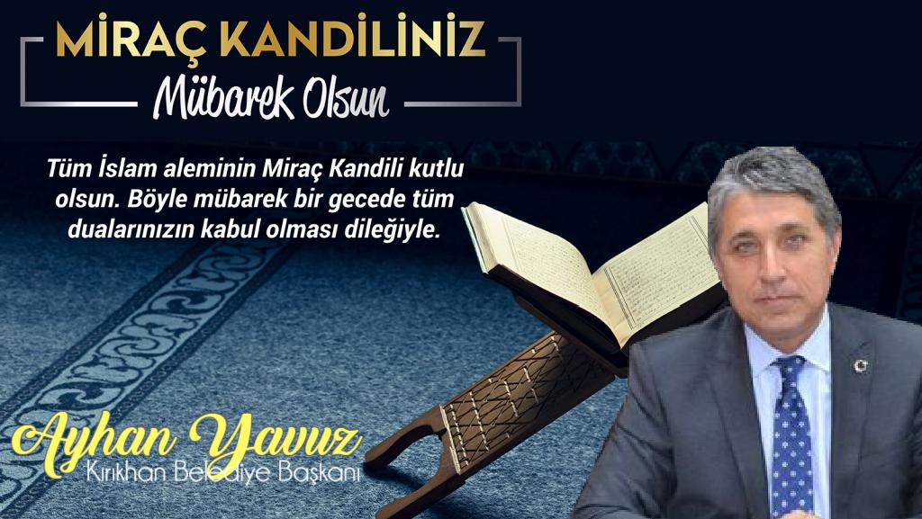 """BAŞKAN YAVUZ """"MİRAÇ KANDİLİ TÜM İSLAM  ALEMİNE HAYIRLAR GETİRSİN"""""""